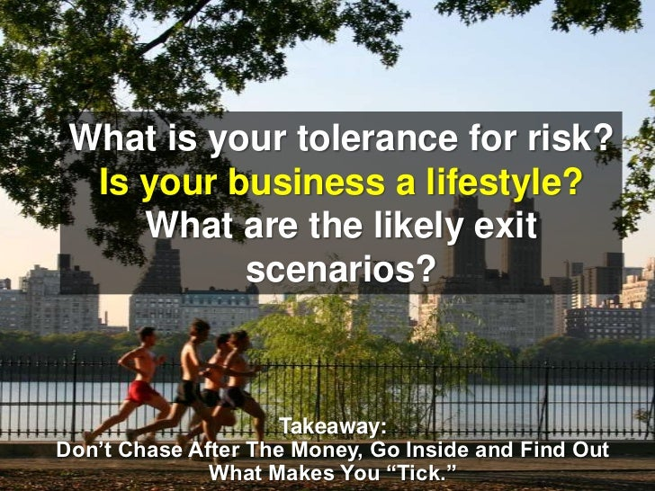 What is your tolerance for risk?<br />Is your business a lifestyle?<br />What are the likely exit scenarios?<br />Takeaway...