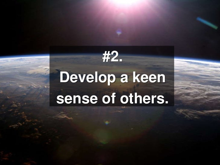 #2. <br />Develop a keen <br />sense of others.<br />