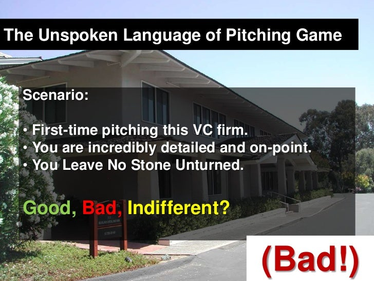 The Unspoken Language of Pitching Game<br />Scenario: <br />First-time pitching this VC firm. <br />You are incredibly det...