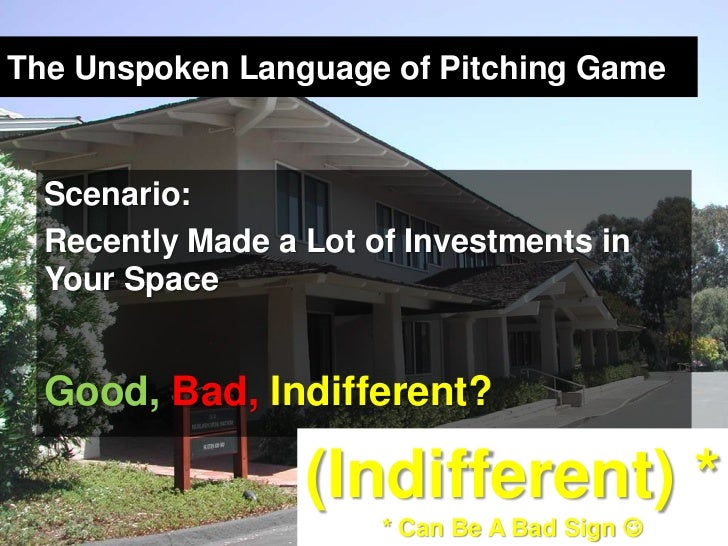 The Unspoken Language of Pitching Game<br />Scenario: <br />Recently Made a Lot of Investments in Your Space<br />Good,Bad...