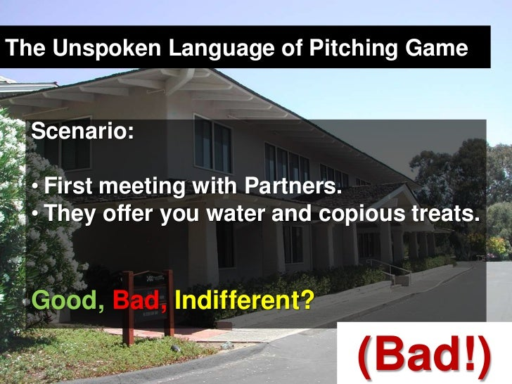 The Unspoken Language of Pitching Game<br />Scenario: <br />First meeting with Partners. <br />They offer you water and co...