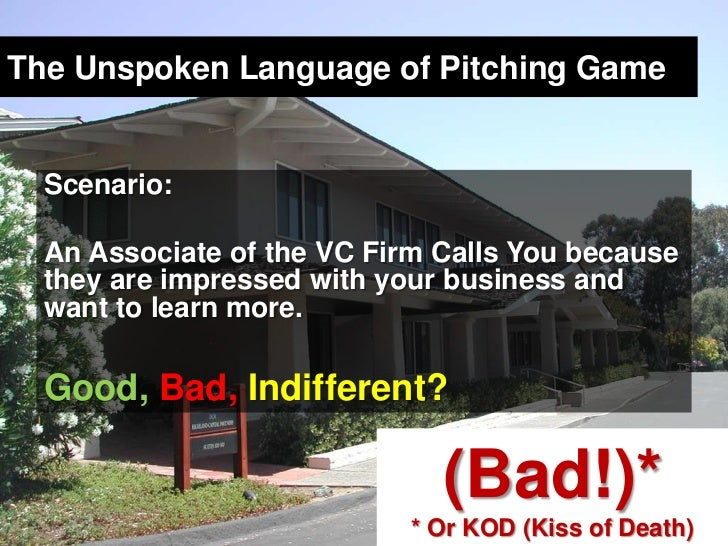 The Unspoken Language of Pitching Game<br />Scenario: <br />An Associate of the VC Firm Calls You because they are impress...