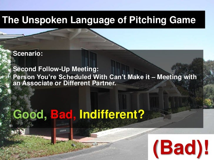 The Unspoken Language of Pitching Game<br />Scenario: <br />Second Follow-Up Meeting: <br />Person You're Scheduled With C...