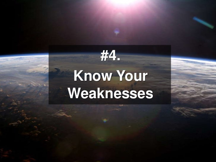 #4. <br />Know Your Weaknesses<br />