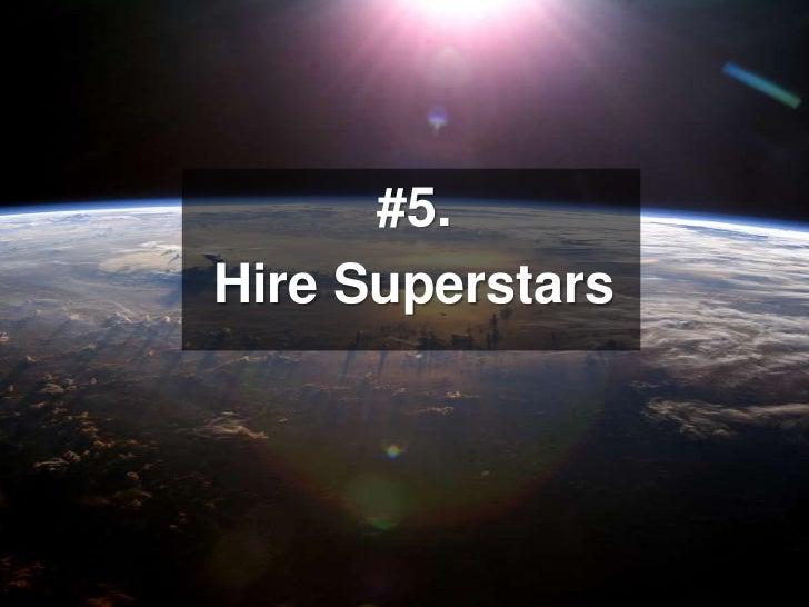 #5. <br />Hire Superstars<br />