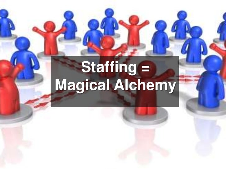 Staffing = Magical Alchemy<br />