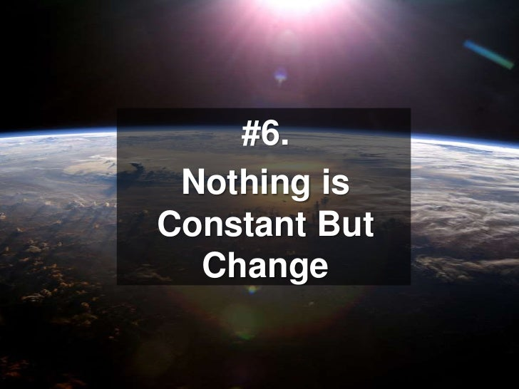 #6. <br />Nothing is Constant But Change<br />