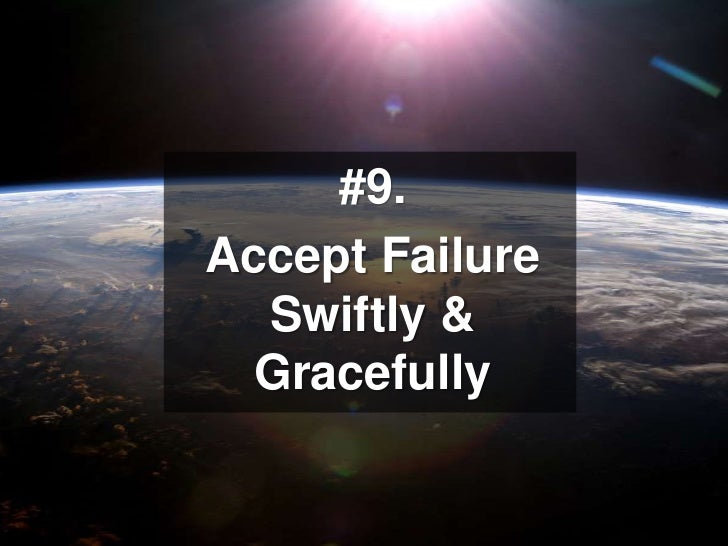 #9. <br />Accept Failure Swiftly & Gracefully<br />