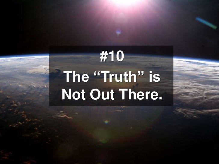 """#10<br />The """"Truth"""" is Not Out There.<br />"""