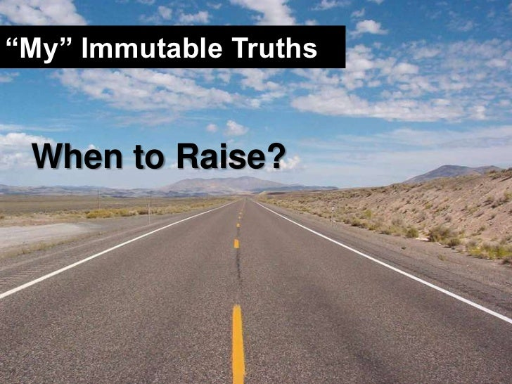 """""""My"""" Immutable Truths<br />When to Raise?<br />"""