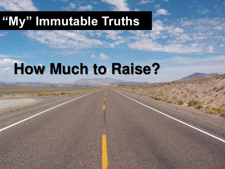 """""""My"""" Immutable Truths<br />How Much to Raise?<br />"""
