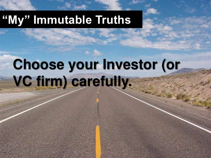 """""""My"""" Immutable Truths<br />Choose your Investor (or VC firm) carefully.<br />"""