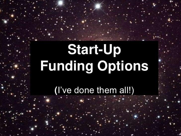 Start-UpFunding Options(I've done them all!)<br />