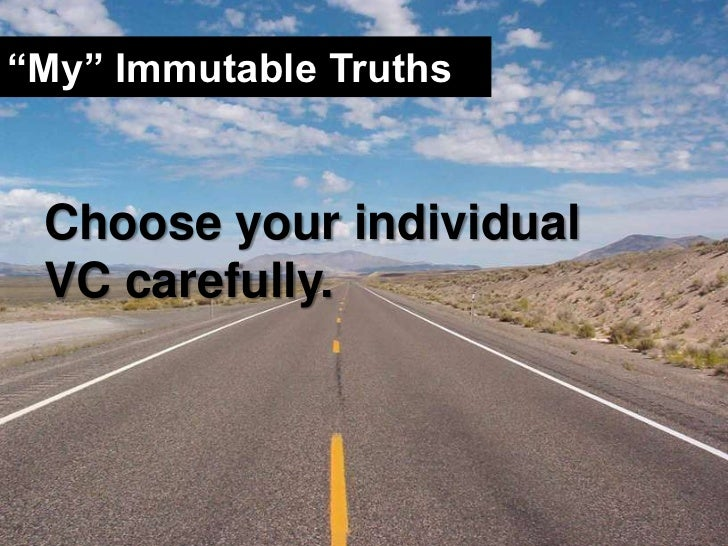 """""""My"""" Immutable Truths<br />Choose your individual VC carefully.<br />"""