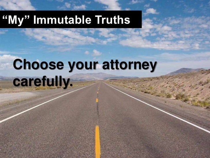 """""""My"""" Immutable Truths<br />Choose your attorney carefully.<br />"""