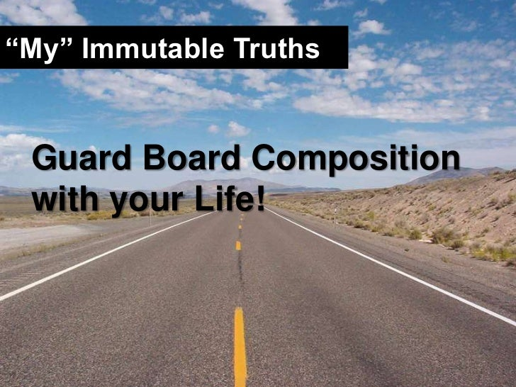 """""""My"""" Immutable Truths<br />Guard Board Composition with your Life!<br />"""