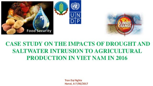 CASE STUDY ON THE IMPACTS OF DROUGHT AND SALTWATER INTRUSION TO AGRICULTURAL PRODUCTION IN VIET NAM IN 2016 Tran Dại Nghi...