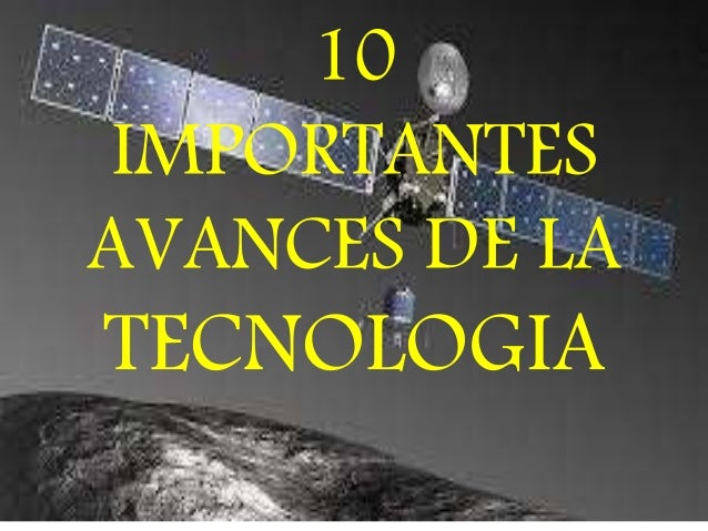 10 IMPORTANTES AVANCES DE LA TECNOLOGIA