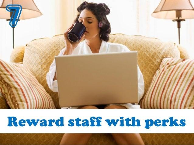 7 Reward staff with perks