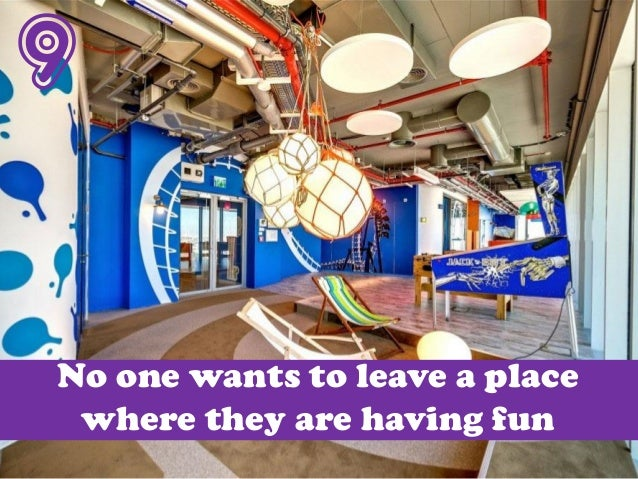 9 No one wants to leave a place where they are having fun
