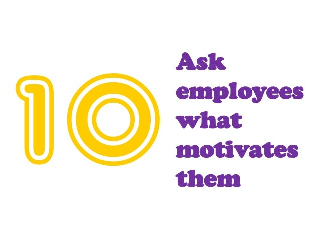 Ask employees what motivates them