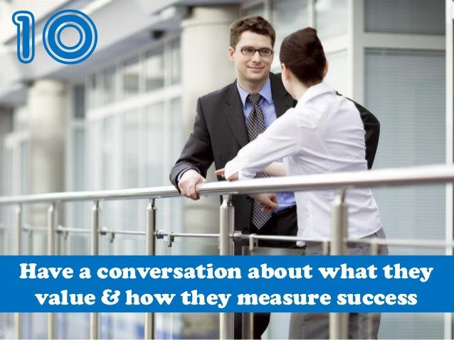 10 Have a conversation about what they value & how they measure success