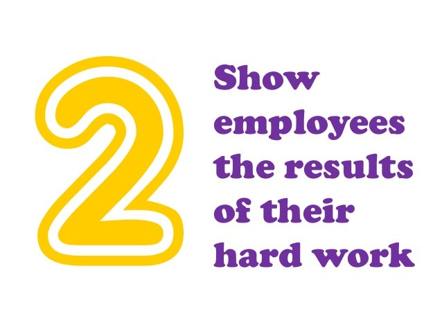 Show employees the results of their hard work