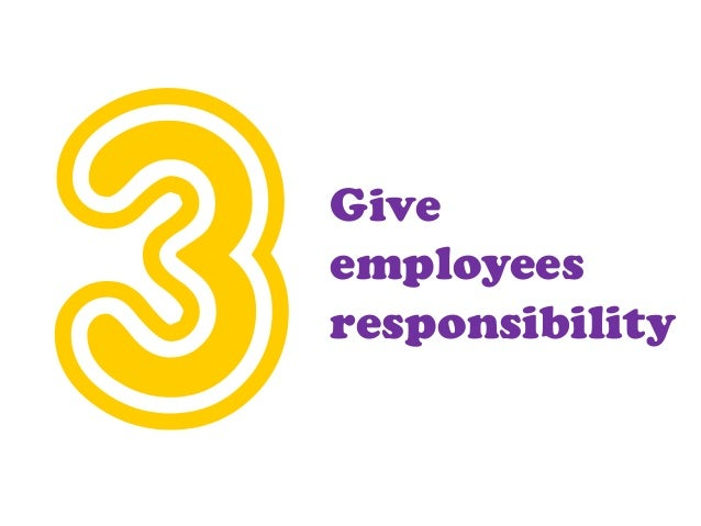 Give employees responsibility