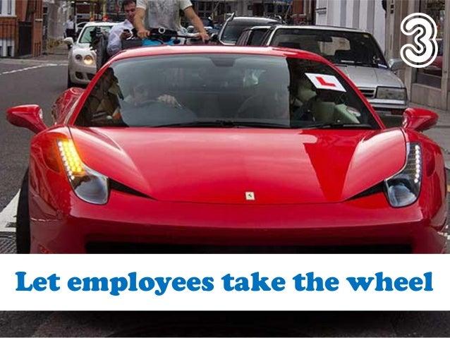 3 Let employees take the wheel