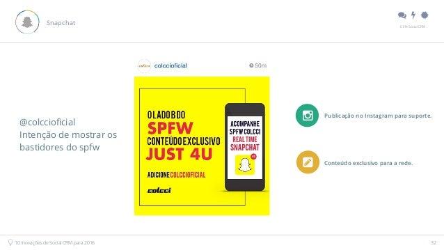 """"""" # $ E.life Social CRM 10 Inovações de Social CRM para 2016 32 Snapchat @colccioficial Intenção de mostrar os bastidores..."""