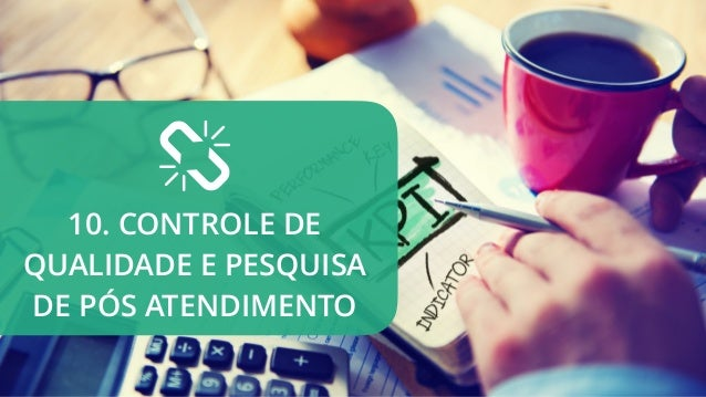 * 10. CONTROLE DE QUALIDADE E PESQUISA DE PÓS ATENDIMENTO