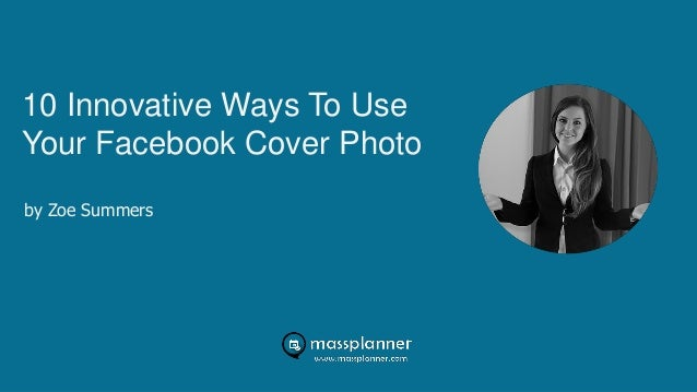 10 Innovative Ways To Use Your Facebook Cover Photo by Zoe Summers