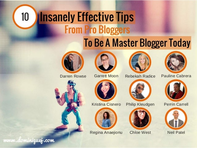 10 Insanely Effective Tips From Pro Bloggers To Be A Master Blogger Today Garrett Moon Rebekah Radice Pauline Cabrera Kris...