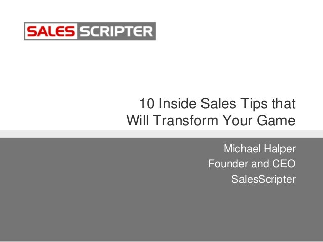 10 Inside Sales Tips that Will Transform Your Game Michael Halper Founder and CEO SalesScripter