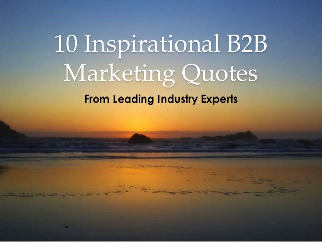 10 Inspirational B2B Marketing Quotes From Leading Industry Experts