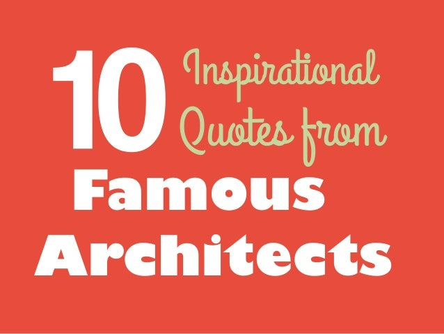 10 Famous Architects 10 inspirational quotes from famous architects