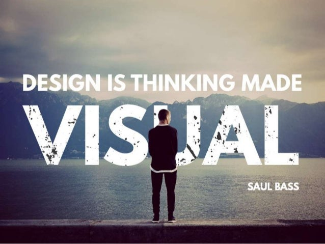 """Quote: """"Design is thinking made visual"""" – Saul Bass"""