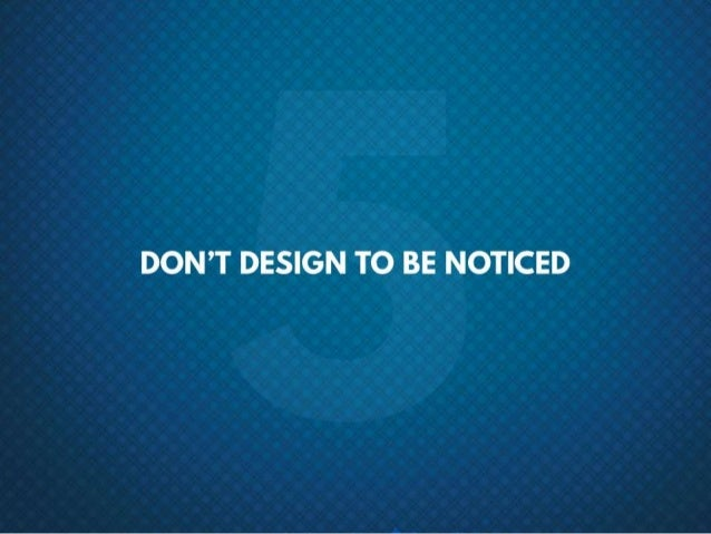 #5 Don't design to be noticed