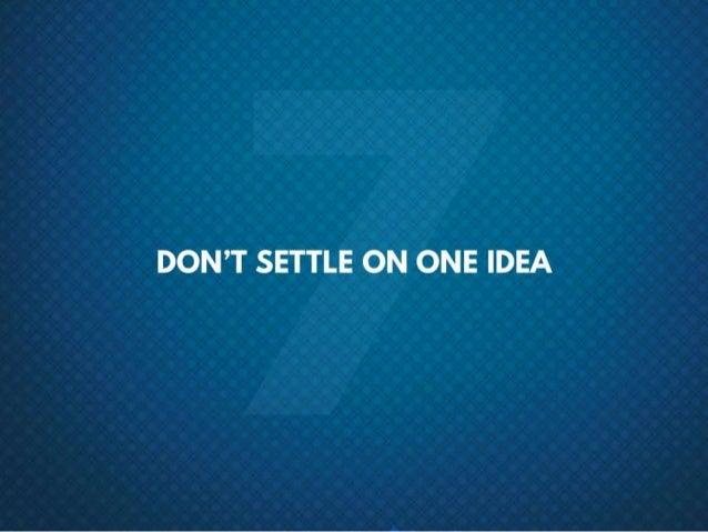 #7 Don't settle on one idea