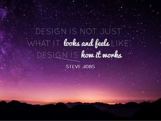 "Quote: ""Design is not just what it looks and feels like. Design is how it works"" – Steve Jobs"