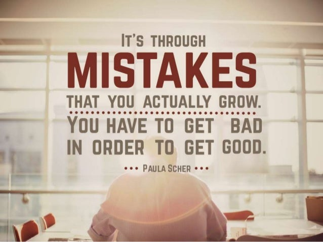 """Quote: """"It's through mistakes that you actually growth. You have to get bad in order to get good"""" – Paula Scher"""