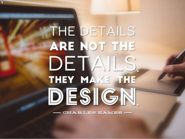 """Quote: """"The details are not the details. They make the design"""" – Charles Eames"""
