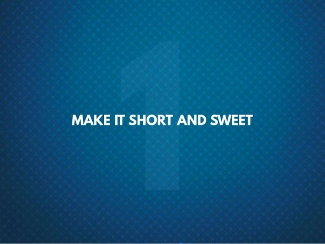 #1 Make it short and sweet