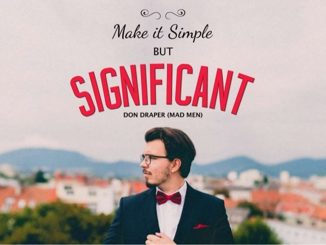 """Quote: """"Make it simple but significant"""" – Don Draper"""