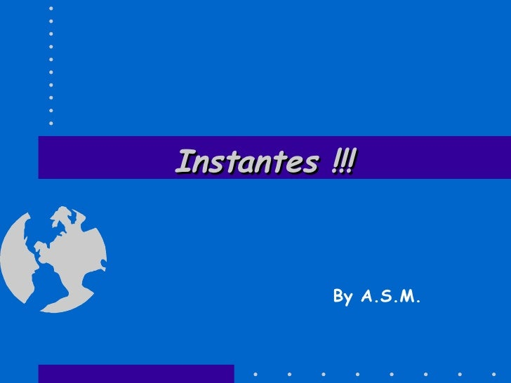Instantes !!! By A.S.M.