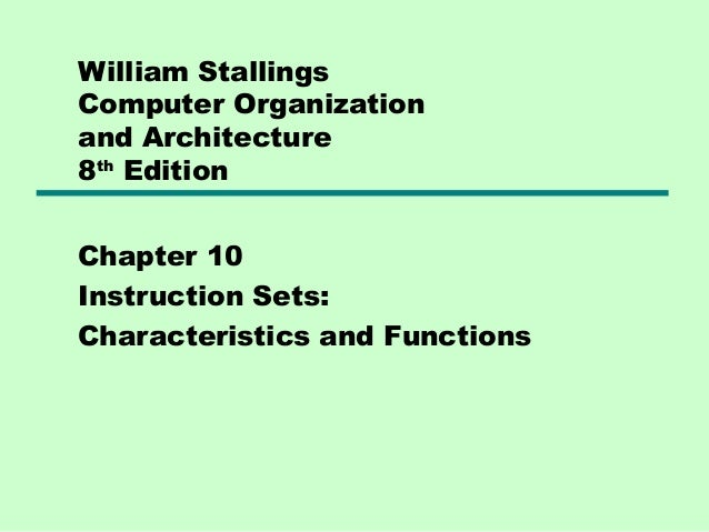 William StallingsComputer Organizationand Architecture8th EditionChapter 10Instruction Sets:Characteristics and Functions