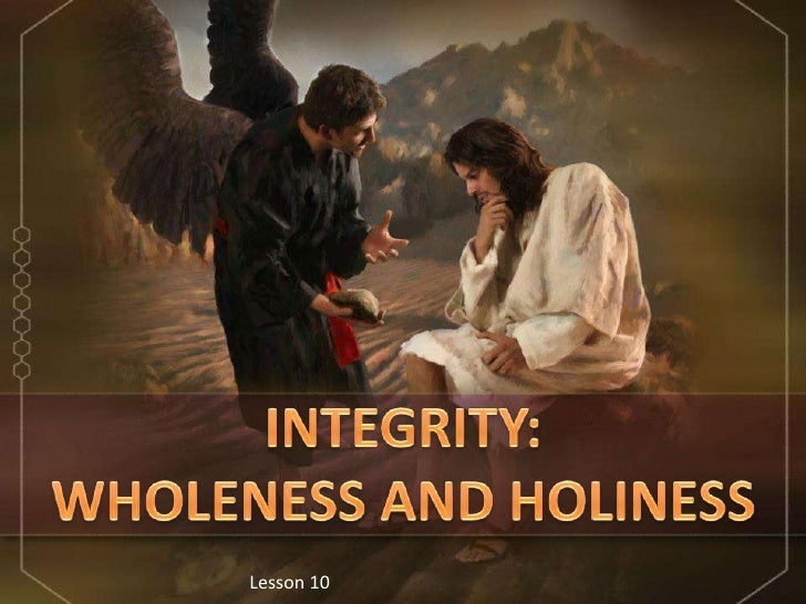 INTEGRITY:<br />WHOLENESS AND HOLINESS<br />Lesson 10 <br />
