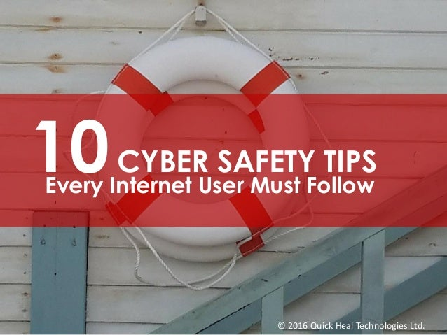 © 2016 Quick Heal Technologies Ltd. 10CYBER SAFETY TIPS Every Internet User Must Follow