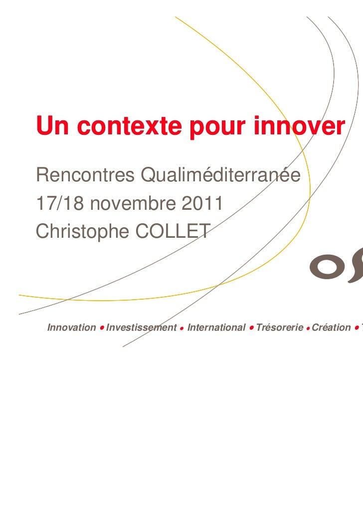 Un contexte pour innoverRencontres Qualiméditerranée17/18 novembre 2011Christophe COLLET Innovation • Investissement   •  ...