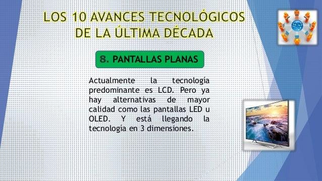 8. PANTALLAS PLANAS Actualmente la tecnología predominante es LCD. Pero ya hay alternativas de mayor calidad como las pant...